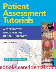 Patient Assessment Tutorials: A Step-By-Step Procedures Guide For The Dental Hygienist, 3rd Edition (pdf)
