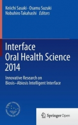 Interface Oral Health Science 2014: Innovative Research on Biosis-Abiosis Intelligent Interface (pdf)
